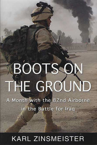 Boots on the Ground: A Month with the 82nd Airborne in the Battle for Iraq Karl Zinsmeister