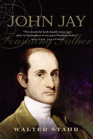 John Jay: Founding Father  by  Walter Stahr