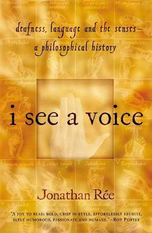 I See a Voice: Deafness, Language and the Senses--A Philosophical History  by  Jonathan Rée