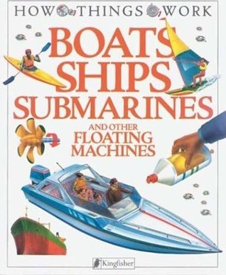 Boats, Ships, Submarines: And Other Floating Machines  by  Ian Graham