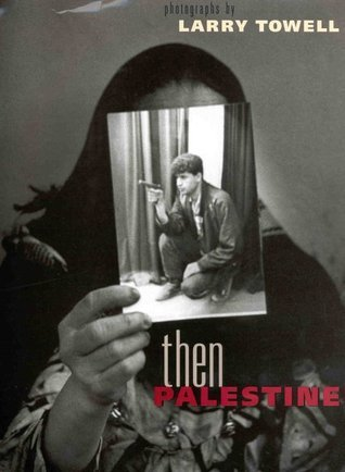 Then Palestine  by  Larry Towell