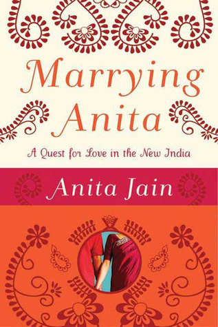 Marrying Anita: A Quest for Love in the New India  by  Anita Jain