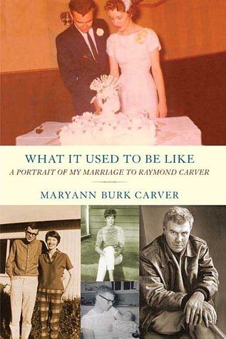 What It Used to Be Like: A Portrait of My Marriage to Raymond Carver  by  Maryann Burk Carver