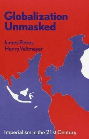 Globalization Unmasked: Imperialism in the 21st Century James F. Petras