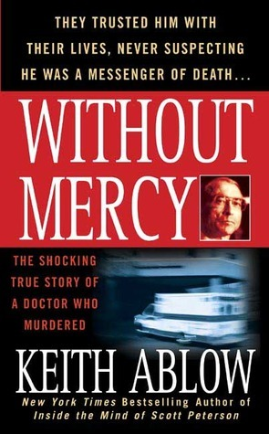 Without Mercy: The Shocking True Story of a Doctor Who Murdered  by  Keith Ablow