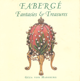 Faberge: Fantasies And Treasures  by  Geza von Habsburg