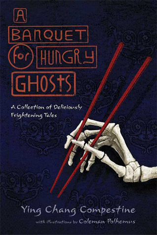 A Banquet for Hungry Ghosts: A Collection of Deliciously Frightening Tales Ying Chang Compestine