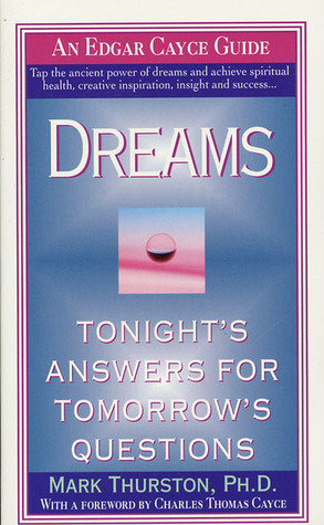 Dreams: Tonights Answers for Tomorrows Questions Mark A. Thurston