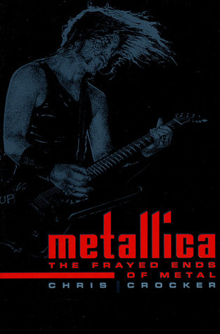 Metallica: The Frayed Ends of Metal  by  Chris Crocker