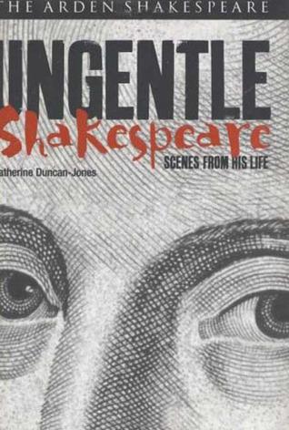 Ungentle Shakespeare: Scenes from his Life  by  Katherine Duncan-Jones