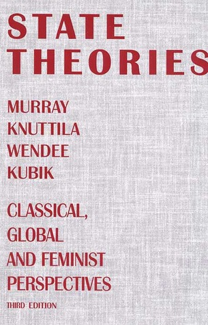 State Theories: Classical, Global and Feminist Perspectives  by  Murray Knuttila