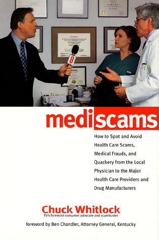 Mediscams: How to Spot and Avoid Healthcare Scams, Medical Frauds, and Quackery from the Local Physician to the Major Healthcare Providers and Drug Manufacturers Chuck Whitlock