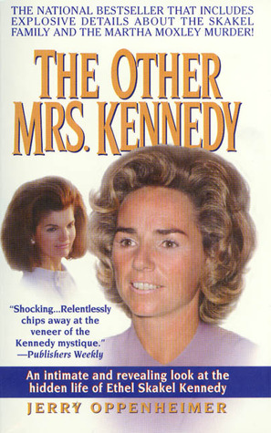 The Other Mrs. Kennedy: An intimate and revealing look at the hidden life of Ethel Skakel Kennedy Jerry Oppenheimer