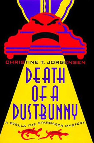 Death of a Dustbunny (A Stella the Stargazer Mystery #4)  by  Christine T. Jorgensen