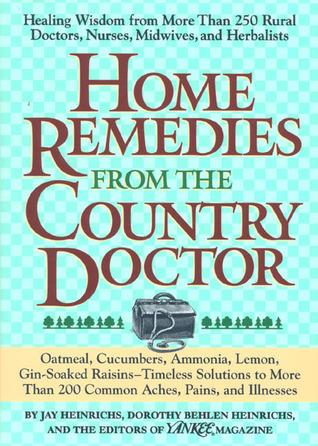 Home Remedies from the Country Doctor Jay Heinrichs