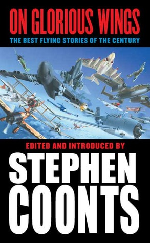 On Glorious Wings: The Best Flying Stories of the Century Stephen Coonts
