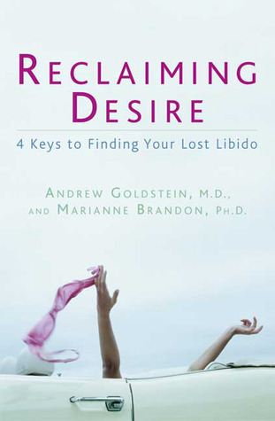Reclaiming Desire: 4 Keys to Finding Your Lost Libido Andrew Goldstein