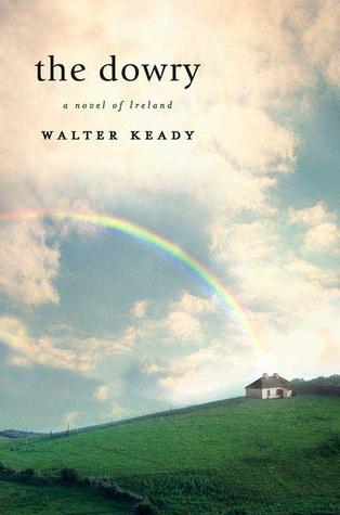 The Dowry: A Novel of Ireland  by  Walter Keady
