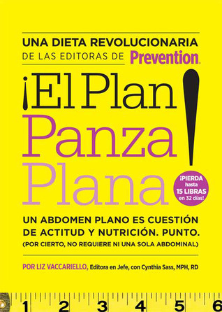 ¡El Plan panza plana!: Un abdomen plano es cuestión de actitud y nutrición. Punto. (Por cierto, no requiere ni una solo abdominal). Liz Vaccariello
