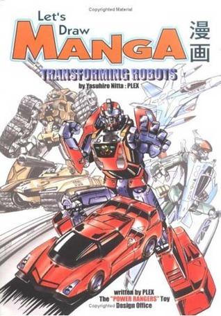 Lets Draw Manga: Transforming Robots Yasuhiro Nitta