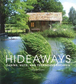 Hideaways: Cabins, Huts, and Treehouse Escapes  by  Sonya Faure