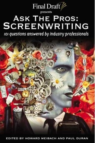 Ask the Pros: Screenwriting : 101 Questions Answered Industry Professionals by Paul Duran