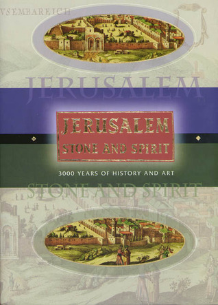 Jerusalem Stone and Spirit: 3000 Years of History and Art  by  Dan Bahat