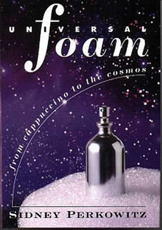 Universal Foam: From Cappuccino to the Cosmos  by  Sidney Perkowitz