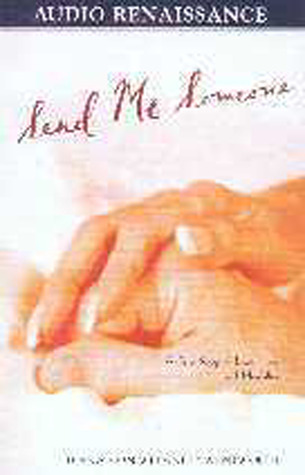 Send Me Someone: A True Story of Love Here and Hereafter Diana von Welanetz Wentworth