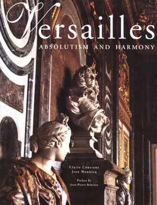Versailles: Absolutism and Harmony  by  Jean Pierre Babelon