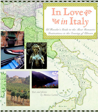 In Love in Italy: A Travelers Guide to the Most Romantic Destinations in the Country of Amore  by  Monica Larner