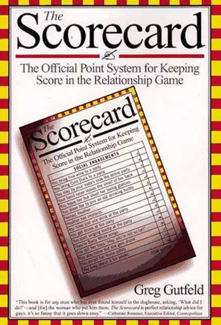The Scorecard: The Official Point System for Keeping Score in the Relationship Game  by  Greg Gutfeld