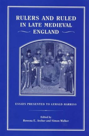 Rulers And Ruled In Late Medieval England: Essays Presented To Gerald Harriss  by  G.L. Harriss