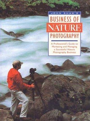 John Shaws Business of Nature Photography  by  John Shaw