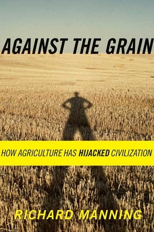 Against The Grain: How Agriculture Has Hijacked Civilization Richard Manning
