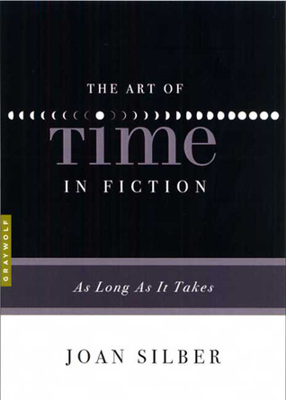 The Art of Time in Fiction: As Long as It Takes  by  Joan Silber