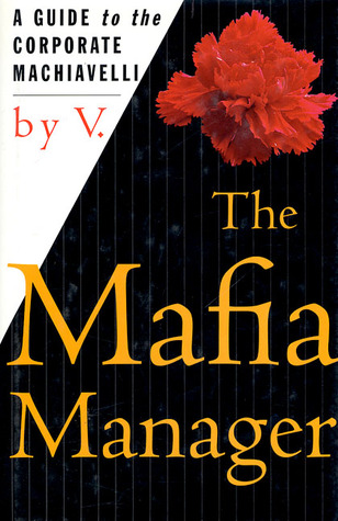 The Mafia Manager: A Guide to the Corporate Machiavelli  by  V.