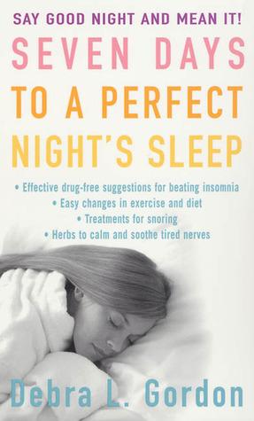 Seven Days to a Perfect Nights Sleep Debra L. Gordon