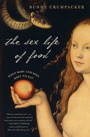 The Sex Life of Food: When Body and Soul Meet to Eat Bunny Crumpacker