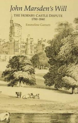 John Marsdens Will: Hornby Castle Dispute, 1780-1840 Emmeline Garnett