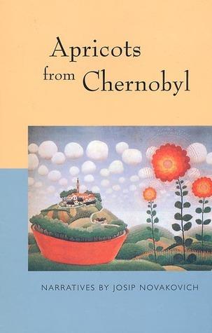 Apricots from Chernobyl Josip Novakovich