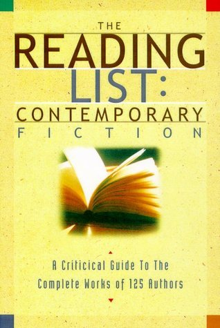 The Reading List: Contemporary Fiction: A Critical Guide to the Complete Works of 125 Authors David Rubel