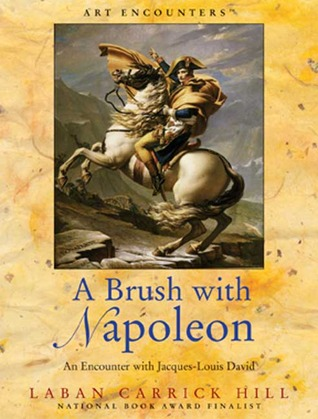 A Brush with Napoleon: An Encounter with Jacques-Louis David  by  Laban Carrick Hill