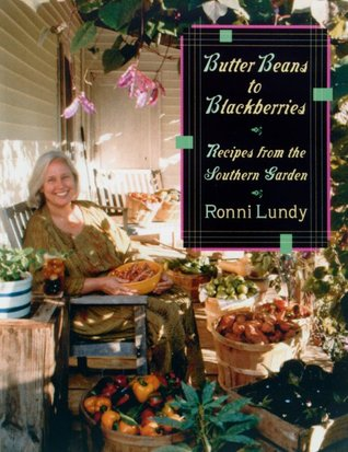 Butter Beans to Blackberries: Recipes from the Southern Garden Ronni Lundy