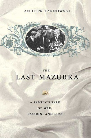 The Last Mazurka: A Familys Tale of War, Passion, and Loss  by  Andrew Tarnowski