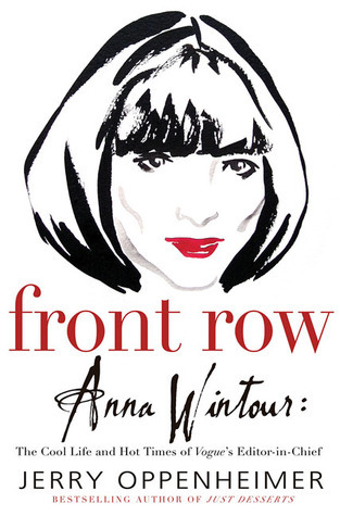 Front Row: Anna Wintour: The Cool Life and Hot Times of Vogues Editor in Chief  by  Jerry Oppenheimer