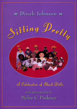 Sitting Pretty: A Celebration of Black Dolls Dinah Johnson