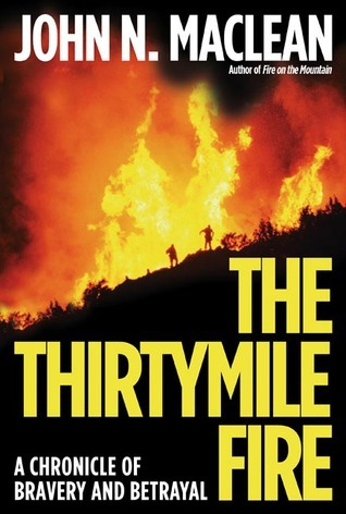The Thirtymile Fire: A Chronicle of Bravery and Betrayal John N. Maclean