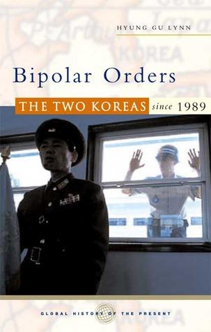 Bipolar Orders: The Two Koreas Since 1989 Hyung Gu Lynn