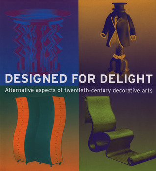 Designed for Delight: Alternative Aspects of Twentieth-century Decorative Arts Martin Eidelberg
